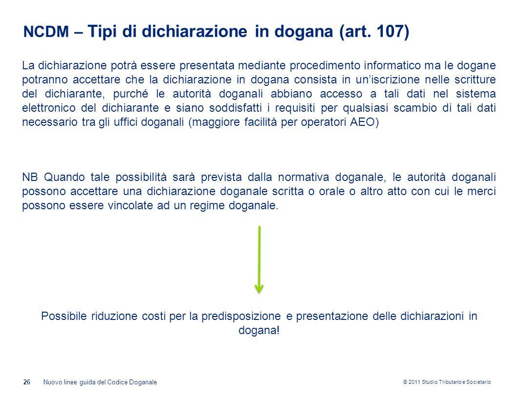 © 2011 Studio Tributario e Societario NCDM – Tipi di dichiarazione in dogana (art. 107) La dichiarazione potrà essere presentata mediante procedimento