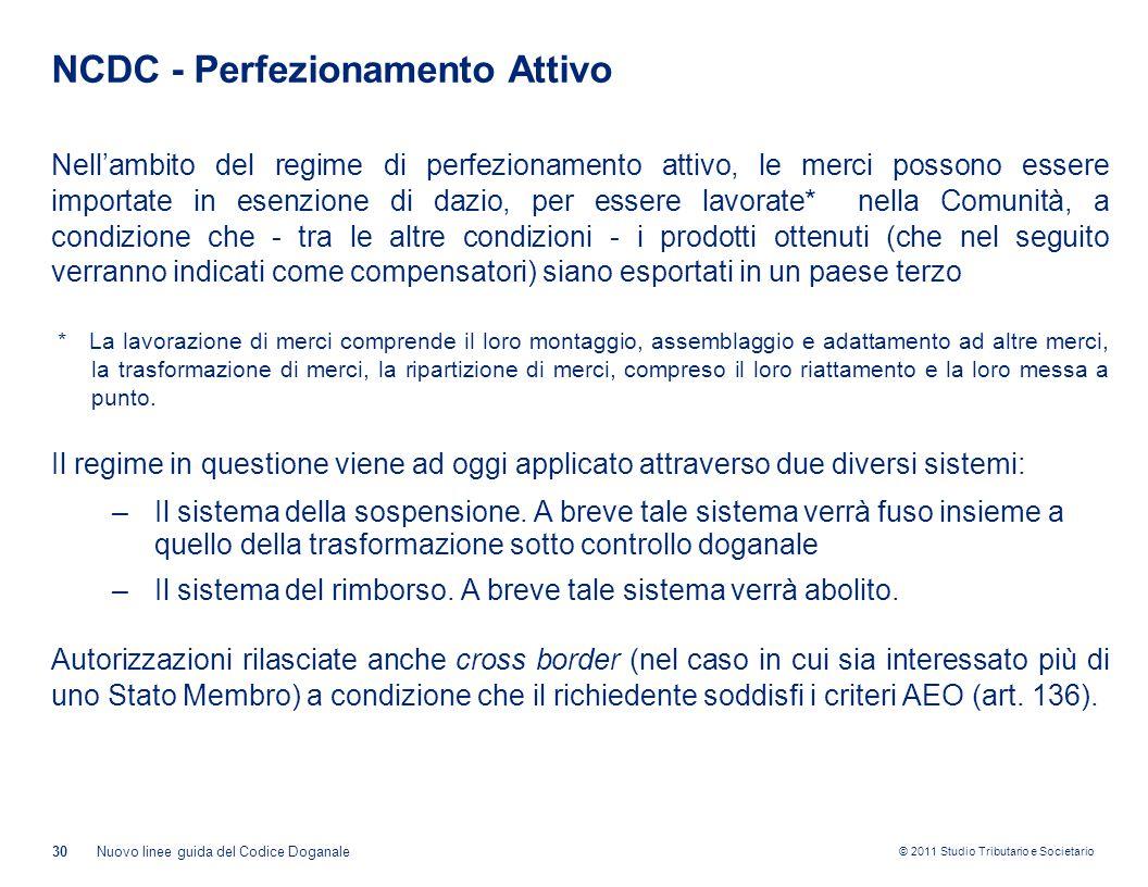 © 2011 Studio Tributario e Societario NCDC - Perfezionamento Attivo Nell'ambito del regime di perfezionamento attivo, le merci possono essere importat