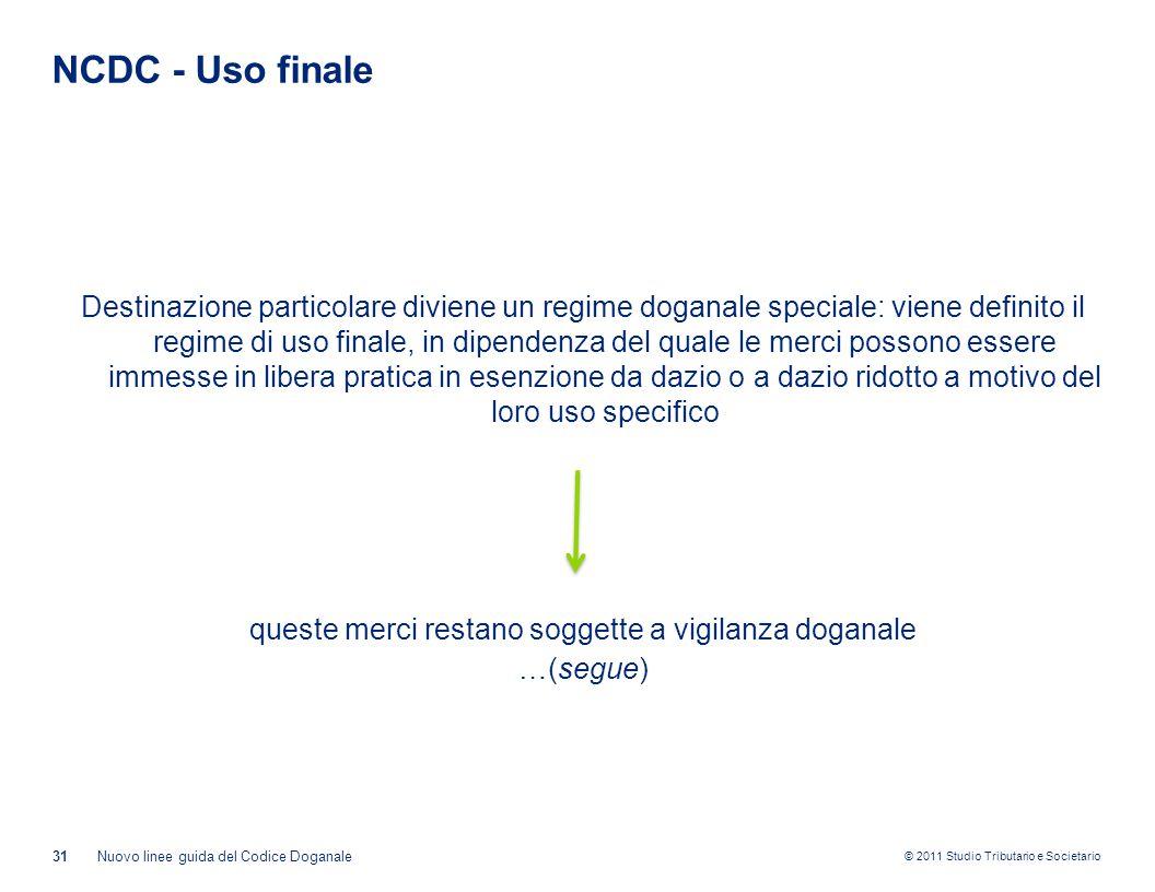 © 2011 Studio Tributario e Societario NCDC - Uso finale Destinazione particolare diviene un regime doganale speciale: viene definito il regime di uso