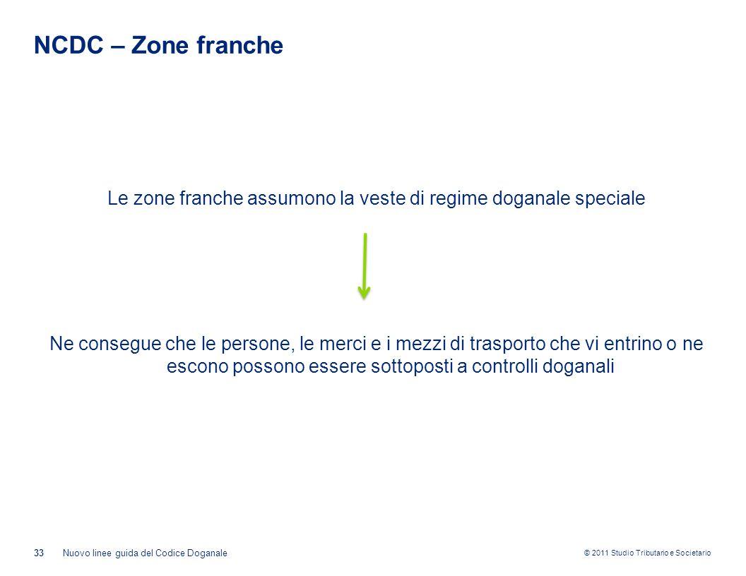 © 2011 Studio Tributario e Societario NCDC – Zone franche Le zone franche assumono la veste di regime doganale speciale Ne consegue che le persone, le