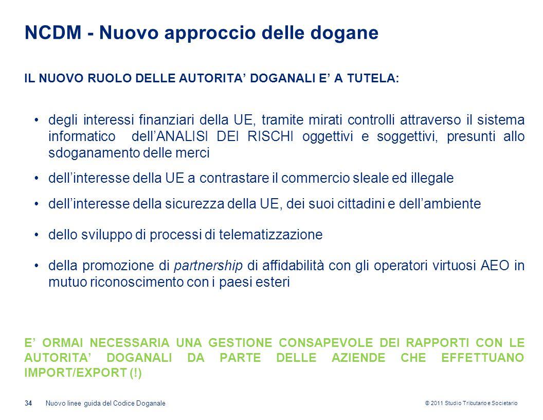 © 2011 Studio Tributario e Societario NCDM - Nuovo approccio delle dogane 34Nuovo linee guida del Codice Doganale IL NUOVO RUOLO DELLE AUTORITA' DOGAN