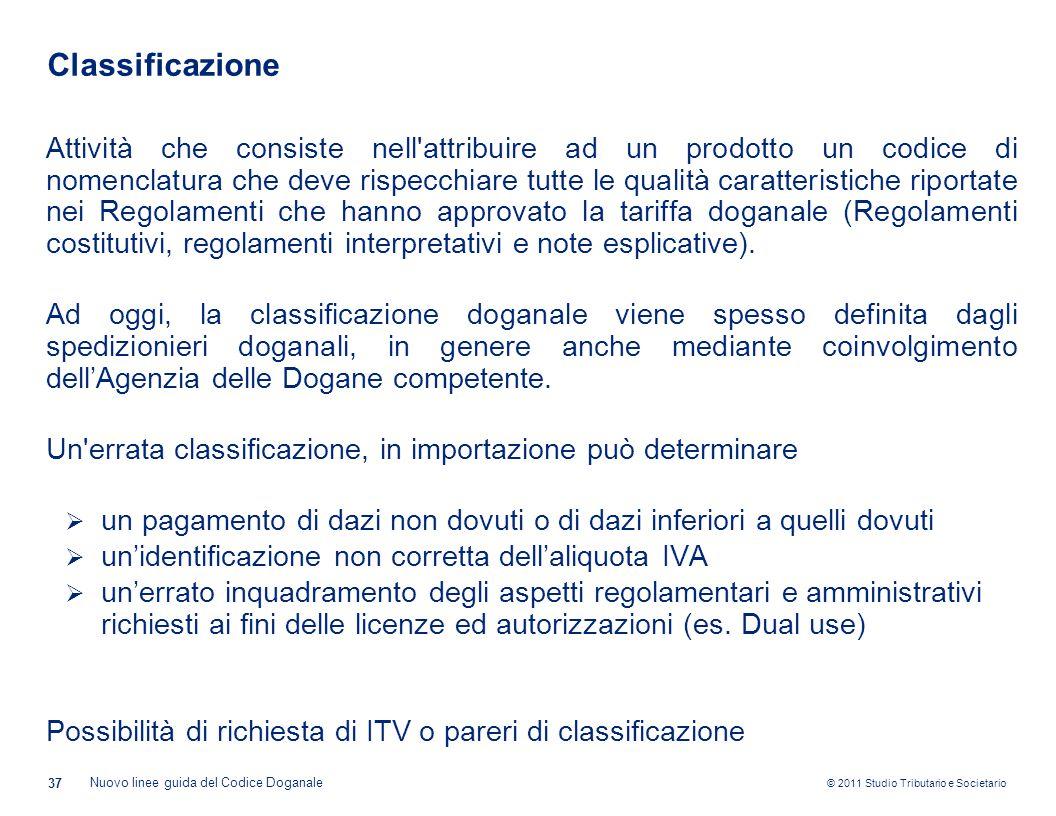 © 2011 Studio Tributario e Societario Classificazione 37 Nuovo linee guida del Codice Doganale Attività che consiste nell'attribuire ad un prodotto un