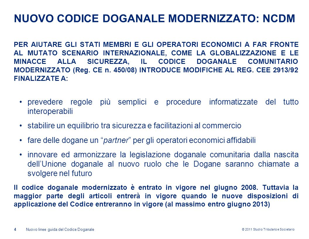 © 2011 Studio Tributario e Societario NUOVO CODICE DOGANALE MODERNIZZATO: NCDM 4Nuovo linee guida del Codice Doganale PER AIUTARE GLI STATI MEMBRI E G