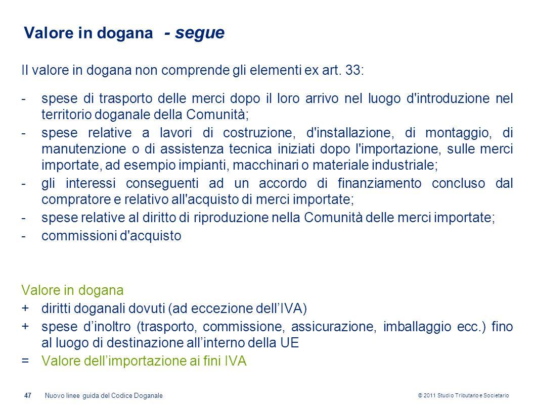 © 2011 Studio Tributario e Societario Valore in dogana - segue 47Nuovo linee guida del Codice Doganale Il valore in dogana non comprende gli elementi