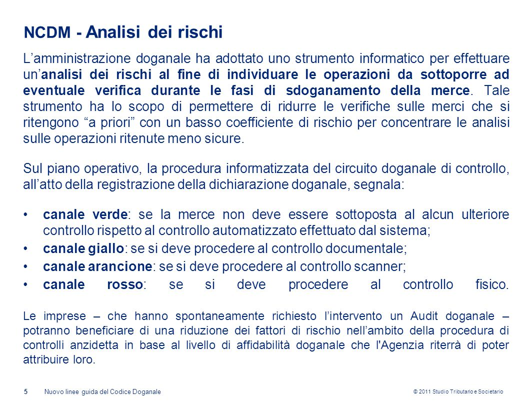 © 2011 Studio Tributario e Societario NCDM - Analisi dei rischi L'amministrazione doganale ha adottato uno strumento informatico per effettuare un'ana