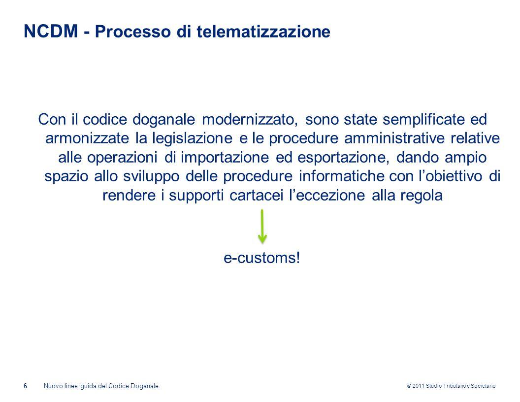 © 2011 Studio Tributario e Societario NCDM - Processo di telematizzazione Con il codice doganale modernizzato, sono state semplificate ed armonizzate