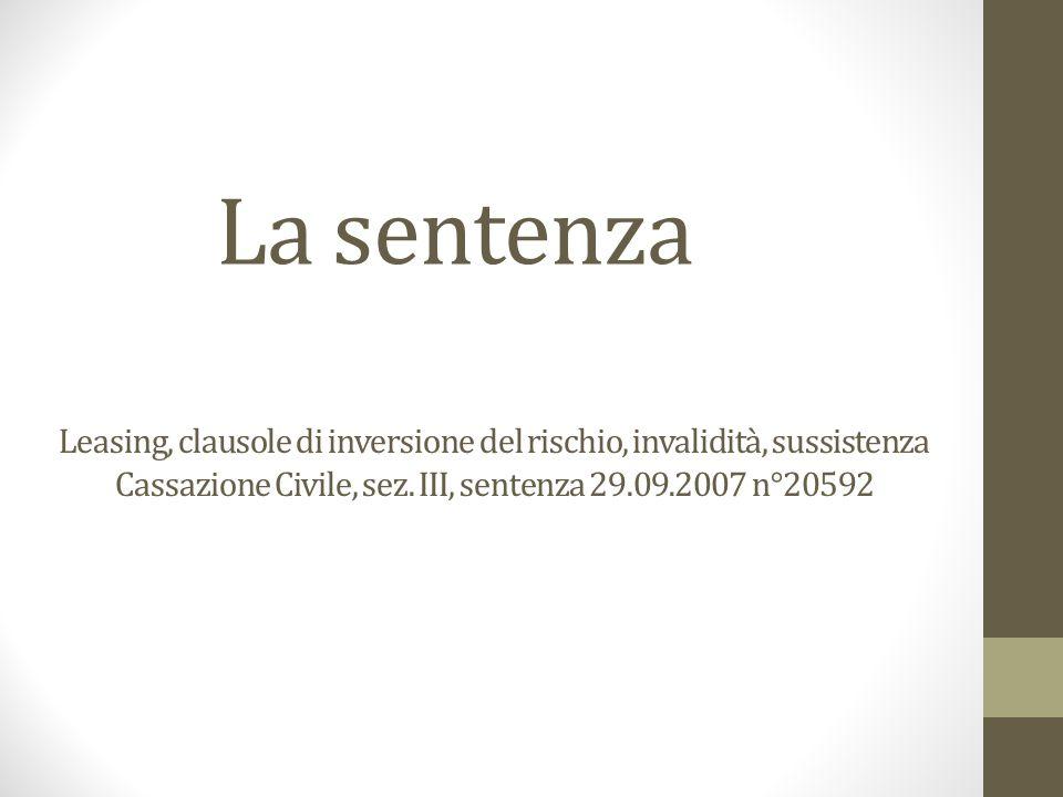 Leasing, clausole di inversione del rischio, invalidità, sussistenza Cassazione Civile, sez. III, sentenza 29.09.2007 n°20592 La sentenza
