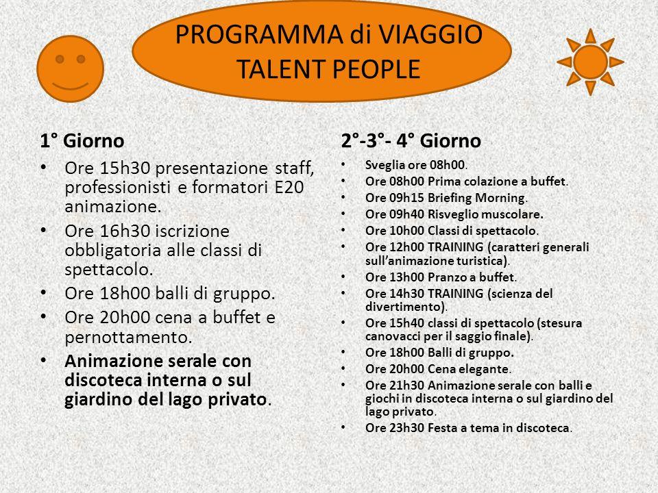 PROGRAMMA di VIAGGIO TALENT PEOPLE 1° Giorno Ore 15h30 presentazione staff, professionisti e formatori E20 animazione.