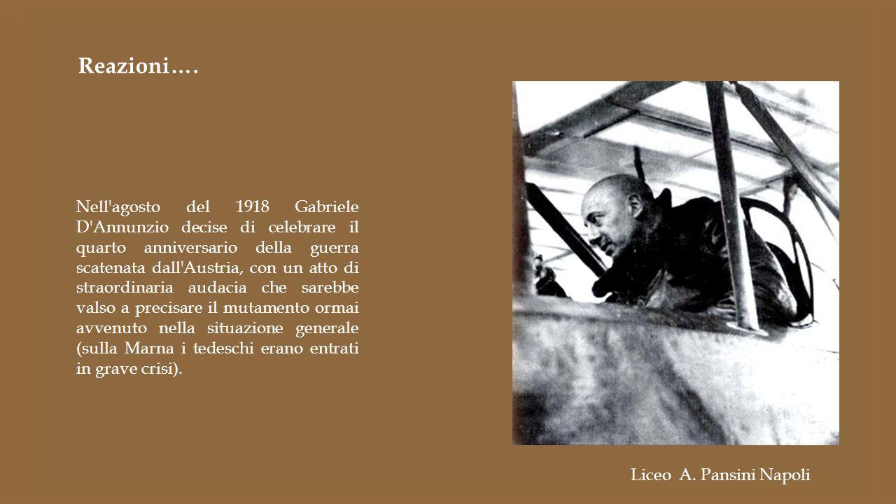 Reazioni…. Nell'agosto del 1918 Gabriele D'Annunzio decise di celebrare il quarto anniversario della guerra scatenata dall'Austria, con un atto di str