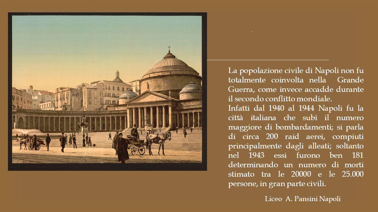  La popolazione civile di Napoli non fu totalmente coinvolta nella Grande Guerra, come invece accadde durante il secondo conflitto mondiale. Infatti