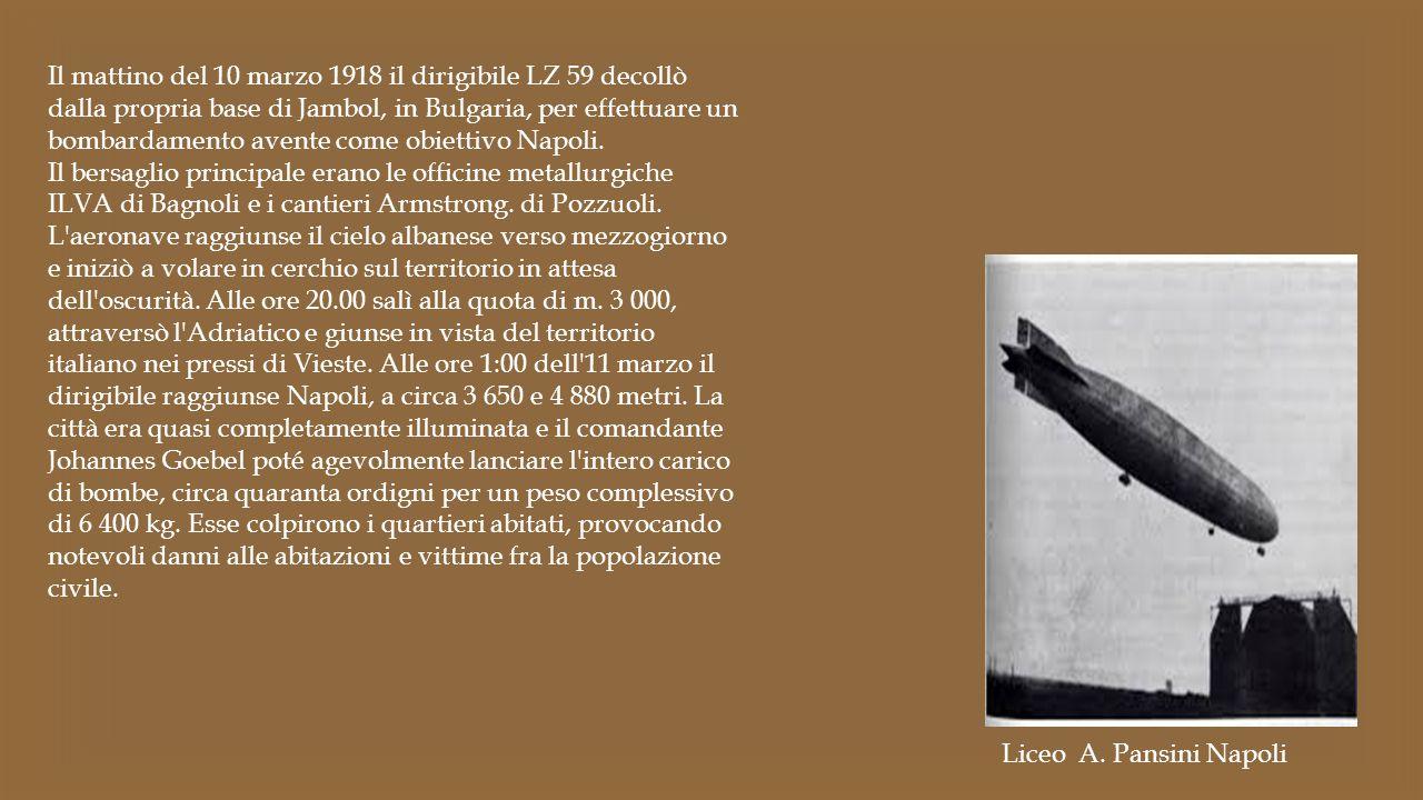 Liceo A. Pansini Napoli Il mattino del 10 marzo 1918 il dirigibile LZ 59 decollò dalla propria base di Jambol, in Bulgaria, per effettuare un bombarda