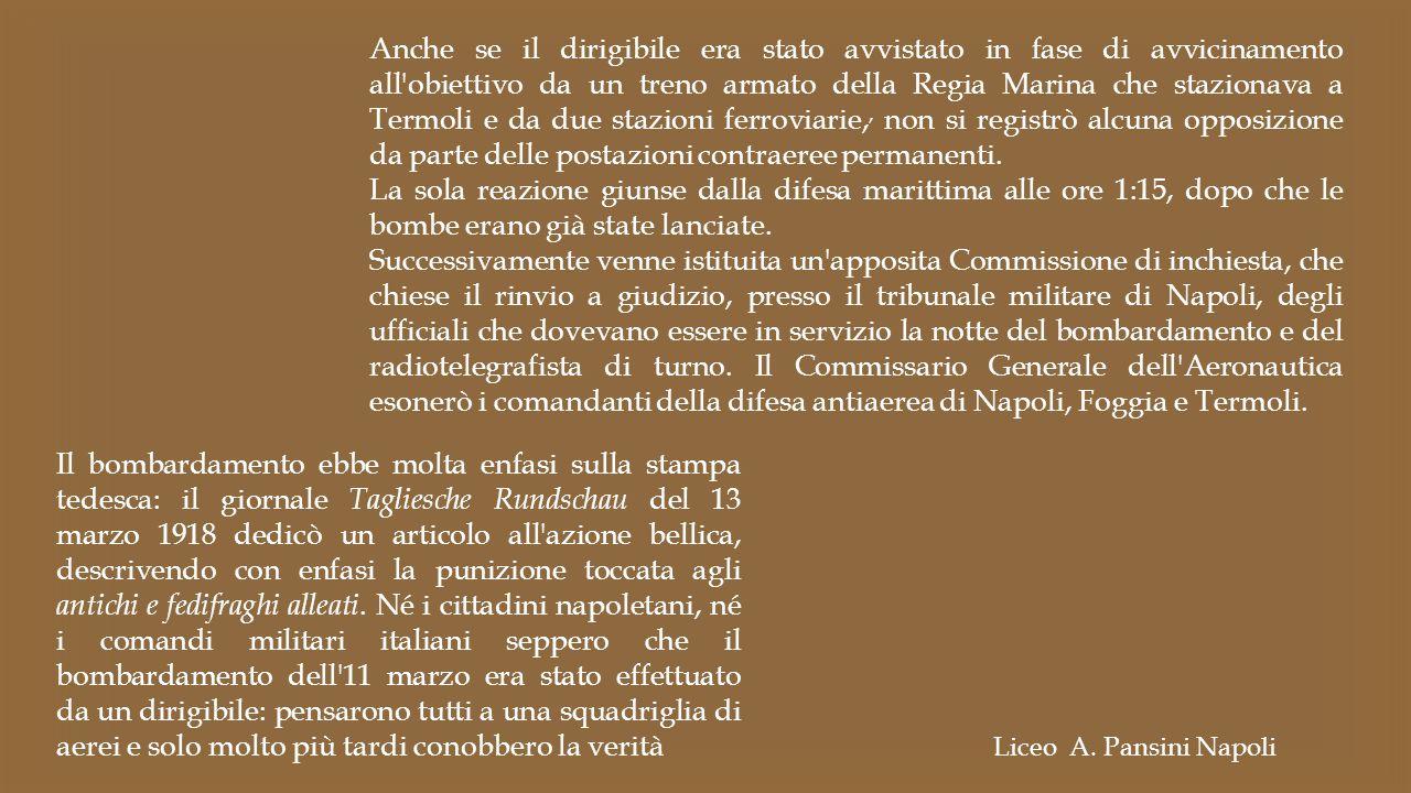 Liceo A. Pansini Napoli Il bombardamento ebbe molta enfasi sulla stampa tedesca: il giornale Tagliesche Rundschau del 13 marzo 1918 dedicò un articolo