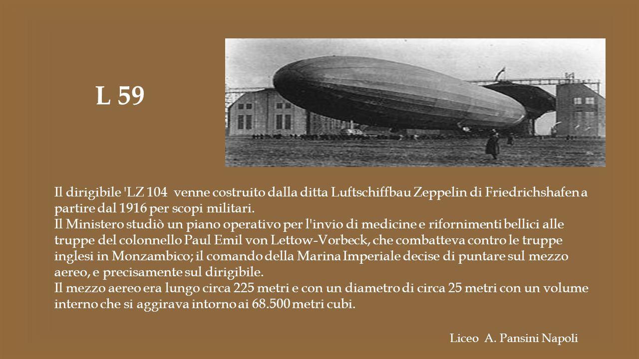 Il dirigibile 'LZ 104 venne costruito dalla ditta Luftschiffbau Zeppelin di Friedrichshafen a partire dal 1916 per scopi militari. Il Ministero studiò