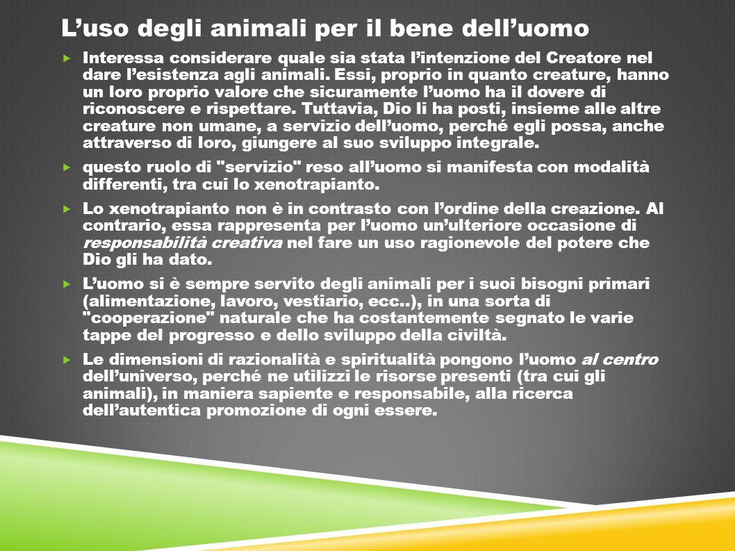 L'uso degli animali per il bene dell'uomo  Interessa considerare quale sia stata l'intenzione del Creatore nel dare l'esistenza agli animali. Essi, p