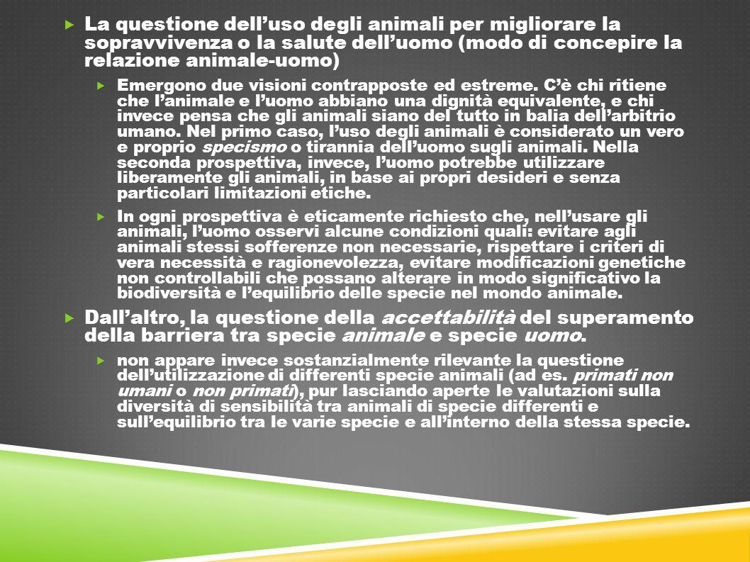  La questione dell'uso degli animali per migliorare la sopravvivenza o la salute dell'uomo (modo di concepire la relazione animale-uomo)  Emergono d