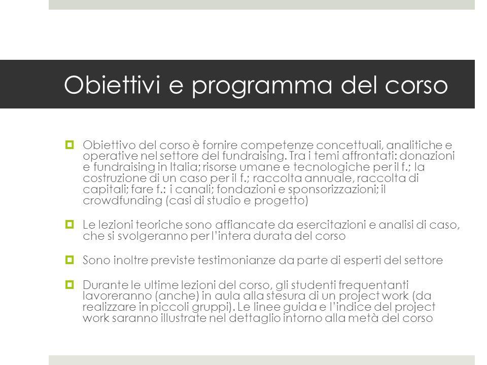 Obiettivi e programma del corso  Obiettivo del corso è fornire competenze concettuali, analitiche e operative nel settore del fundraising.