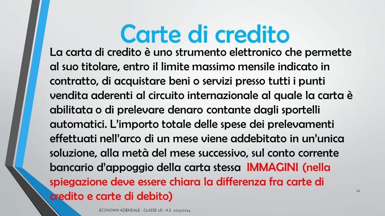 Carte di credito La carta di credito è uno strumento elettronico che permette al suo titolare, entro il limite massimo mensile indicato in contratto,