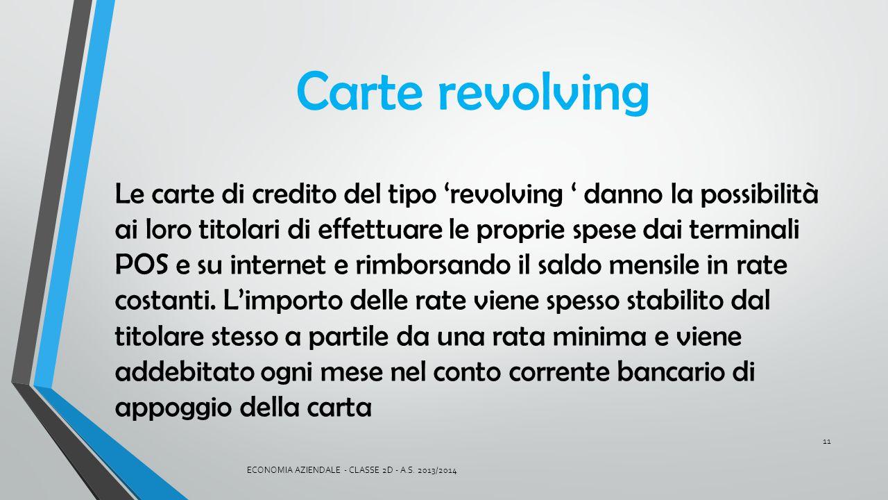 Carte revolving Le carte di credito del tipo 'revolving ' danno la possibilità ai loro titolari di effettuare le proprie spese dai terminali POS e su