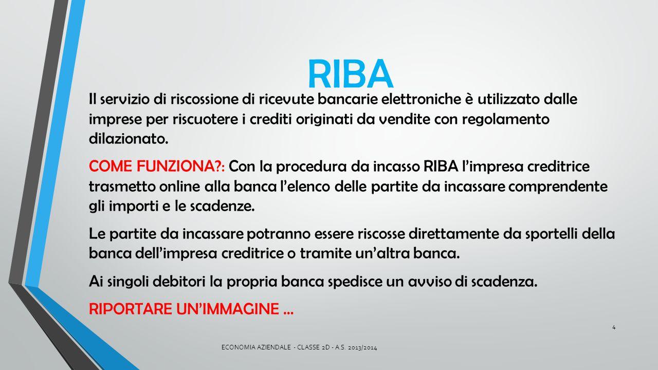 RIBA Il servizio di riscossione di ricevute bancarie elettroniche è utilizzato dalle imprese per riscuotere i crediti originati da vendite con regolam