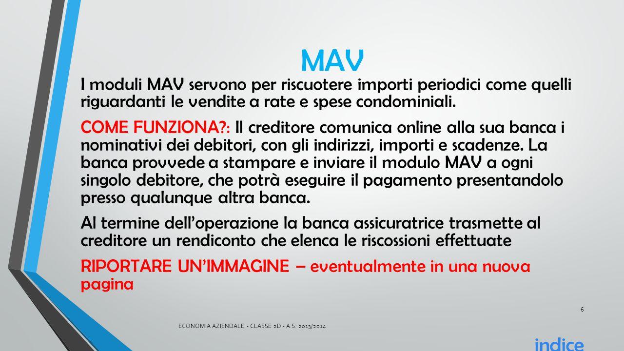MAV I moduli MAV servono per riscuotere importi periodici come quelli riguardanti le vendite a rate e spese condominiali. COME FUNZIONA?: Il creditore
