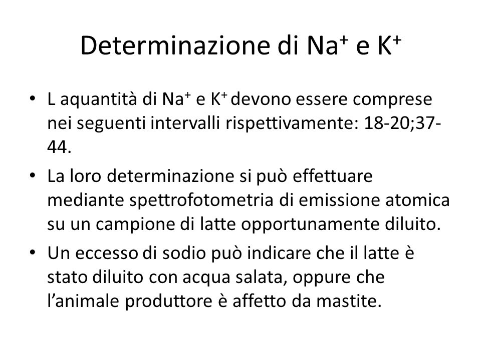 Determinazione di Na + e K + L aquantità di Na + e K + devono essere comprese nei seguenti intervalli rispettivamente: 18-20;37- 44. La loro determina