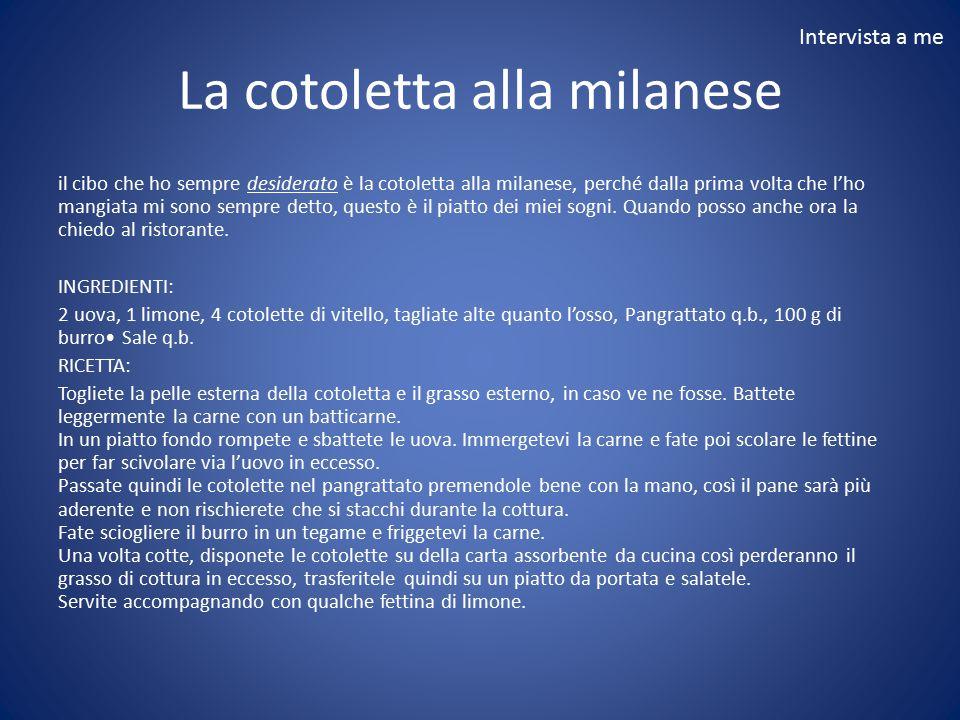 La cotoletta alla milanese il cibo che ho sempre desiderato è la cotoletta alla milanese, perché dalla prima volta che l'ho mangiata mi sono sempre de