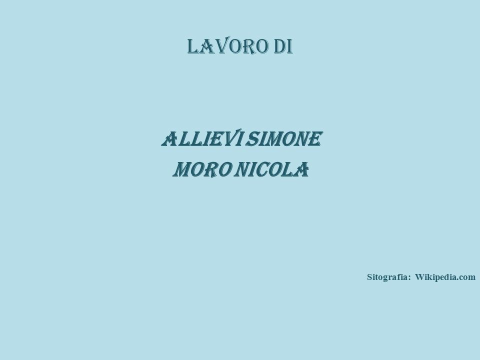 Lavoro di Allievi Simone Moro Nicola Sitografia: Wikipedia.com