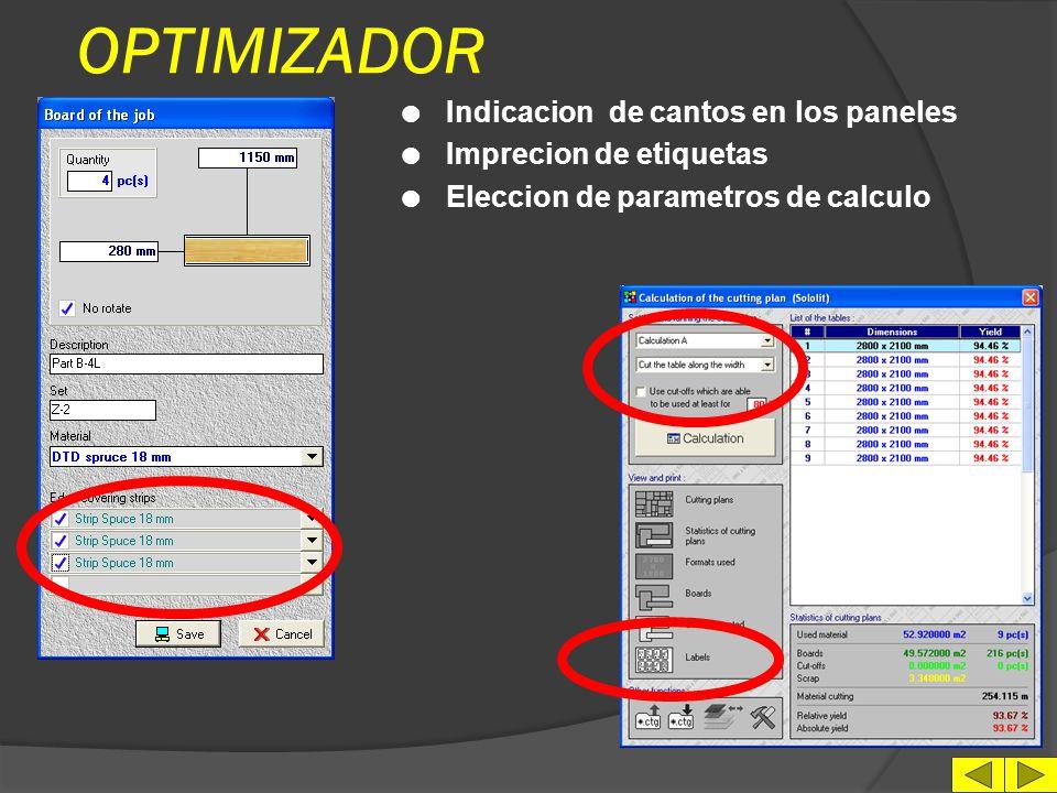 OPTIMIZADOR l Numero de paneles en almacen: ILIMITADO l Almacen integrable con las sobras de cortes anteriores l Numero de piezas a cortar: ILIMITADO