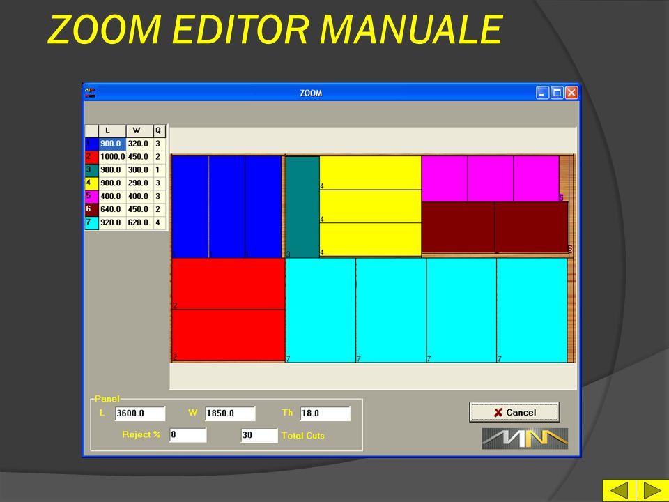 EDITOR MANUALE l 5 livelli di taglio ( P-X-Y- Z-W ) l Visualizzazione contemporane a dei tagli l Indicazione resto del pannello l Indicazione % di sca