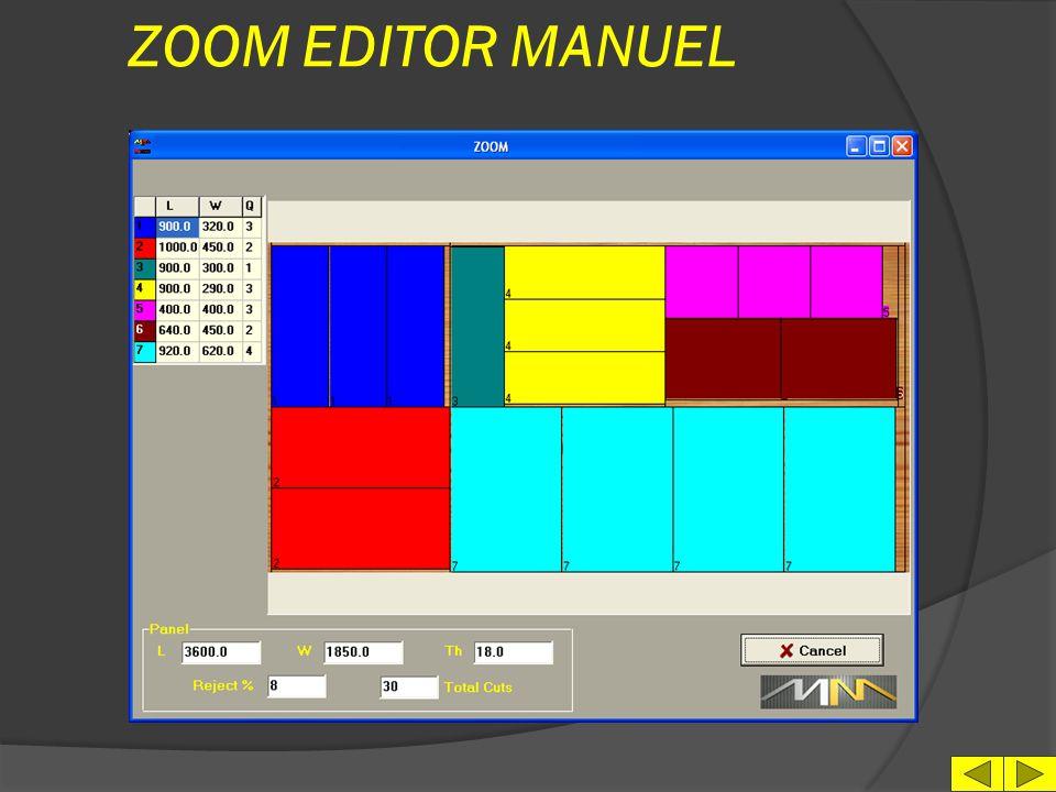EDITOR MANUEL l 5 niveaux de coupe ( P-X-Y- Z-W ) l Visualisation simultanée des coupes l Indication du panneau restant l Indication % de déchet l Indication N° de répétitions possibles