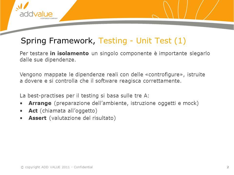 3 Spring Framework, Testing – Unit Test (2) © copyright ADD VALUE 2011 - Confidential Le fasi reali per uno Unit Test con Mock sono: 1.