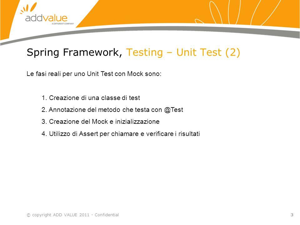 4 Spring Framework, Testing – Integration Test (1) © copyright ADD VALUE 2011 - Confidential I test di integrazione «mettono assieme tutti i pezzi».