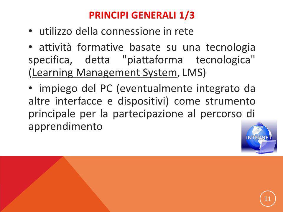 PRINCIPI GENERALI 1/3 utilizzo della connessione in rete attività formative basate su una tecnologia specifica, detta