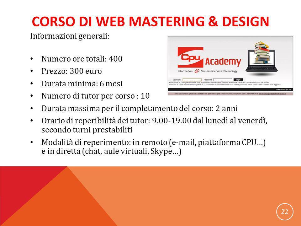 CORSO DI WEB MASTERING & DESIGN Informazioni generali: Numero ore totali: 400 Prezzo: 300 euro Durata minima: 6 mesi Numero di tutor per corso : 10 Du