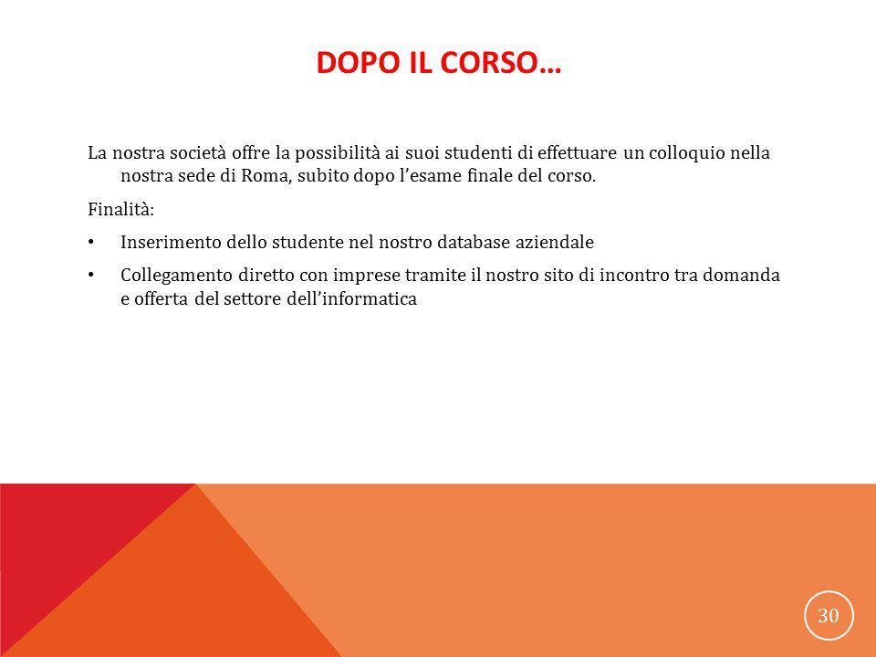 DOPO IL CORSO… La nostra società offre la possibilità ai suoi studenti di effettuare un colloquio nella nostra sede di Roma, subito dopo l'esame finale del corso.