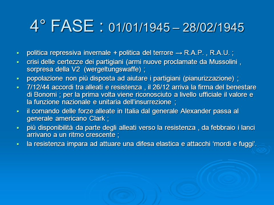 4° FASE : 01/01/1945 – 28/02/1945  politica repressiva invernale + politica del terrore → R.A.P., R.A.U. ;  crisi delle certezze dei partigiani (arm