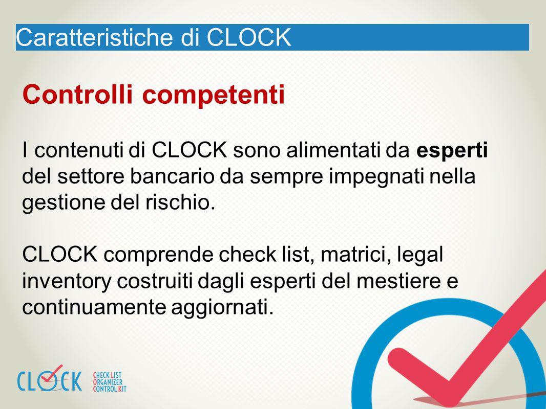 Caratteristiche di CLOCK Controlli competenti I contenuti di CLOCK sono alimentati da esperti del settore bancario da sempre impegnati nella gestione