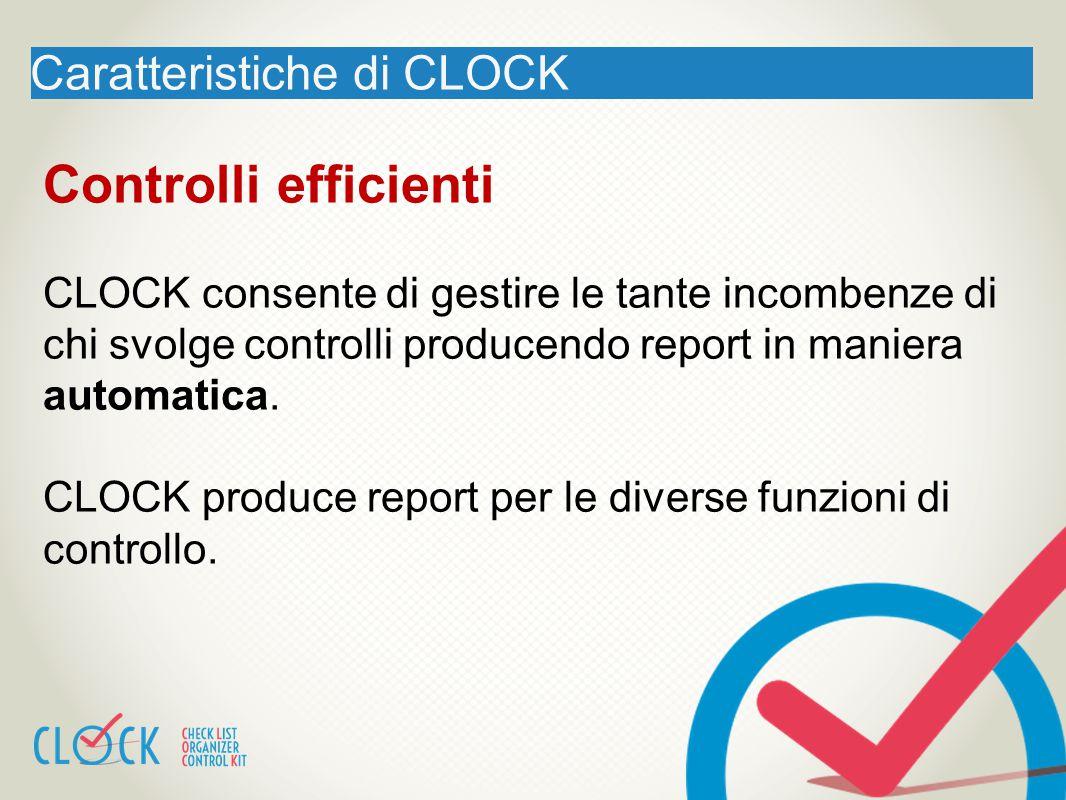 Caratteristiche di CLOCK Controlli efficienti CLOCK consente di gestire le tante incombenze di chi svolge controlli producendo report in maniera autom