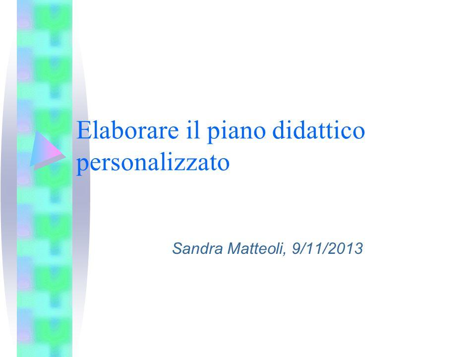Elaborare il piano didattico personalizzato Sandra Matteoli, 9/11/2013