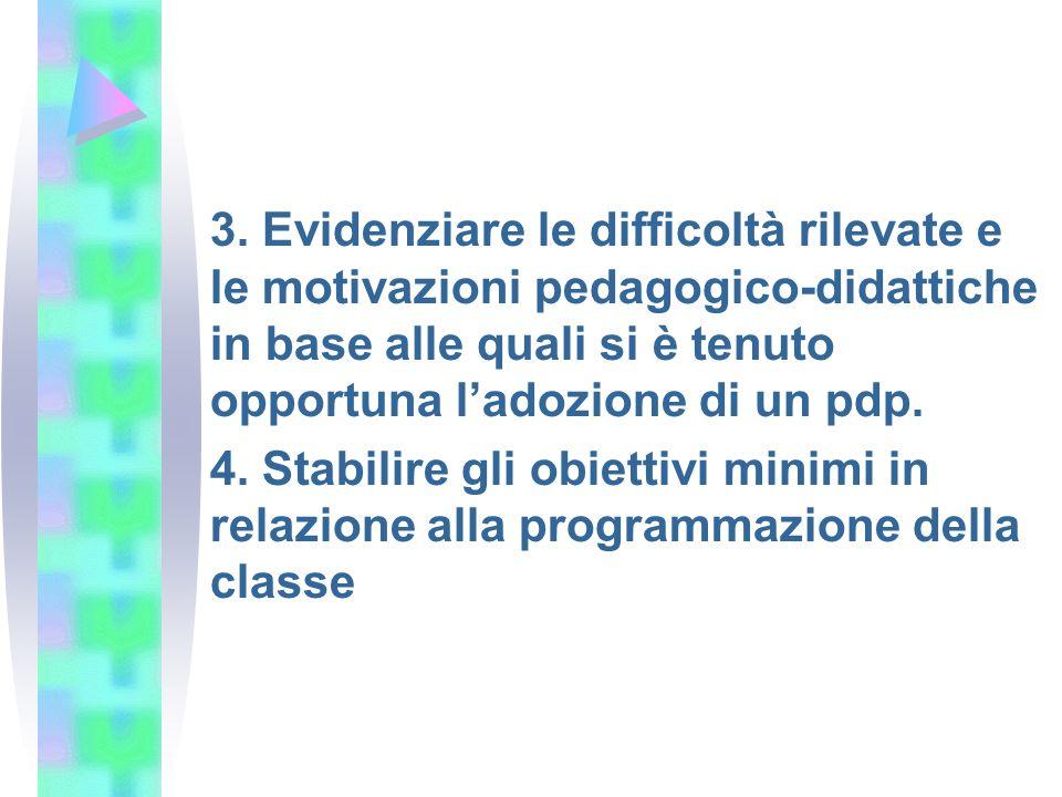 3. Evidenziare le difficoltà rilevate e le motivazioni pedagogico-didattiche in base alle quali si è tenuto opportuna l'adozione di un pdp. 4. Stabili