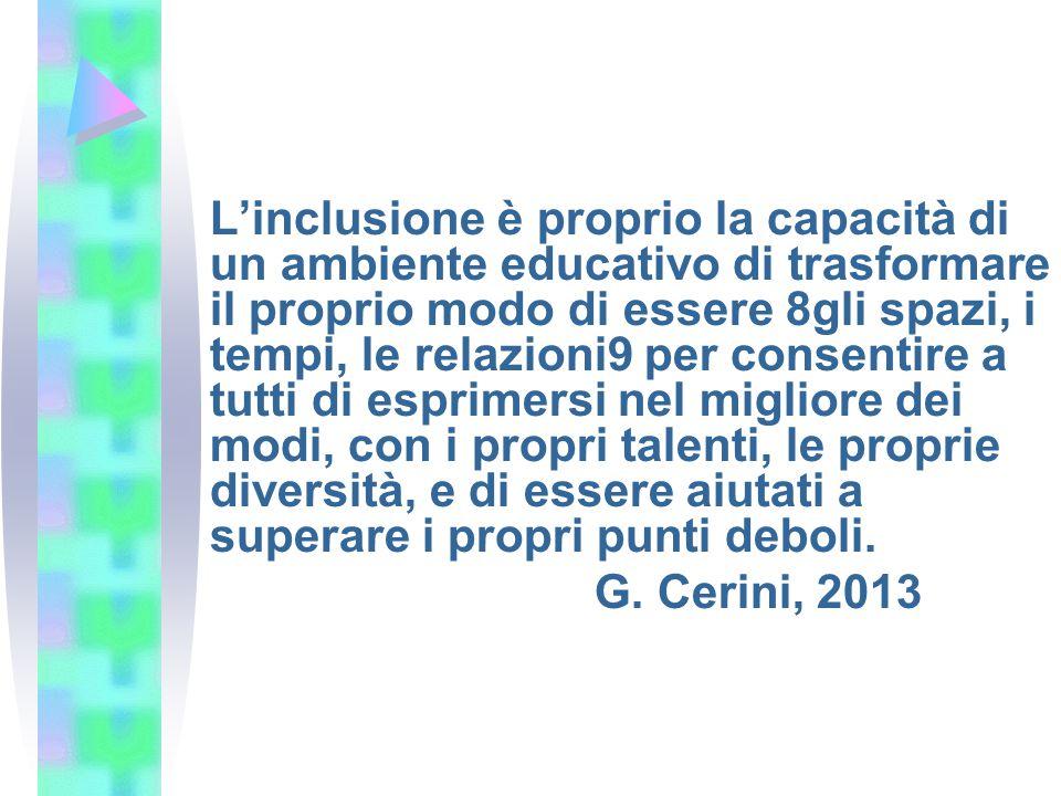 L'inclusione è proprio la capacità di un ambiente educativo di trasformare il proprio modo di essere 8gli spazi, i tempi, le relazioni9 per consentire