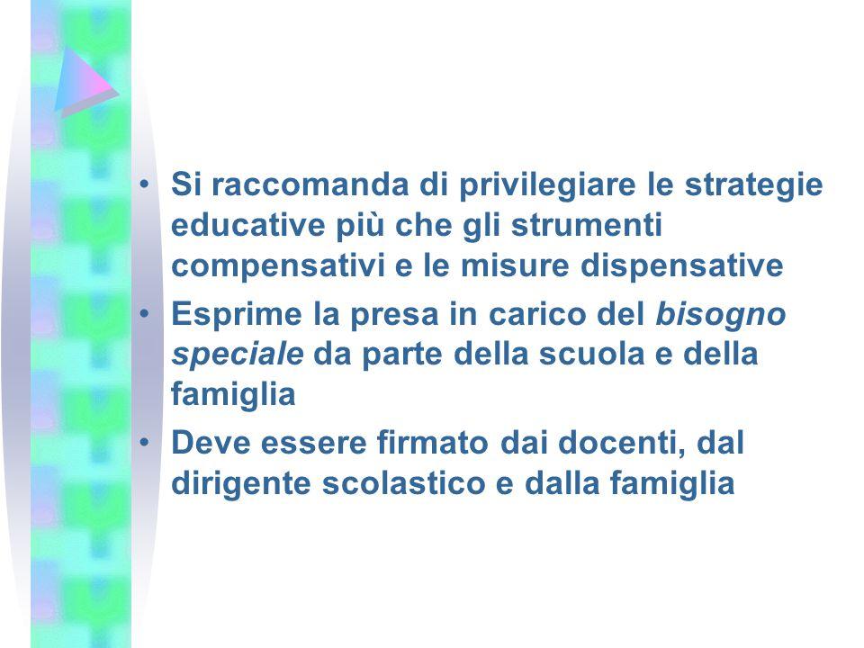 Si raccomanda di privilegiare le strategie educative più che gli strumenti compensativi e le misure dispensative Esprime la presa in carico del bisogn