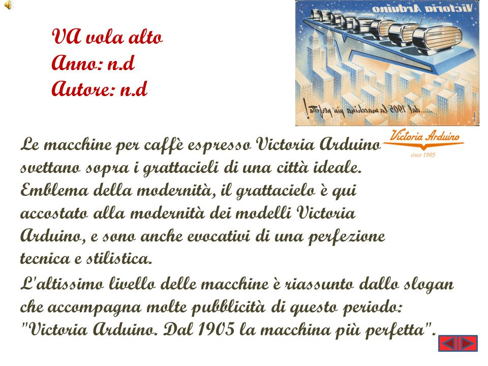 VA vola alto Anno: n.d Autore: n.d Le macchine per caffè espresso Victoria Arduino svettano sopra i grattacieli di una città ideale. Emblema della mod