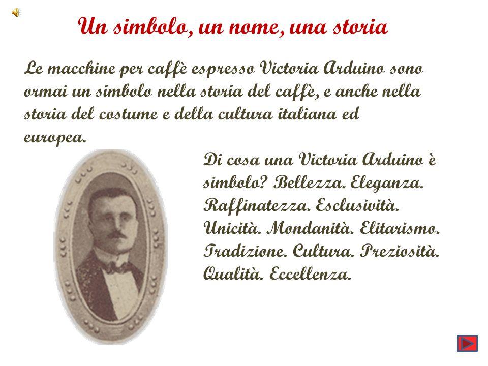 Un simbolo, un nome, una storia Le macchine per caffè espresso Victoria Arduino sono ormai un simbolo nella storia del caffè, e anche nella storia del