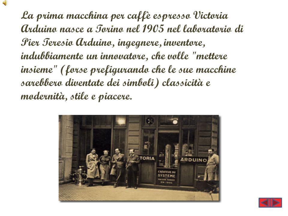 La prima macchina per caffè espresso Victoria Arduino nasce a Torino nel 1905 nel laboratorio di Pier Teresio Arduino, ingegnere, inventore, indubbiam