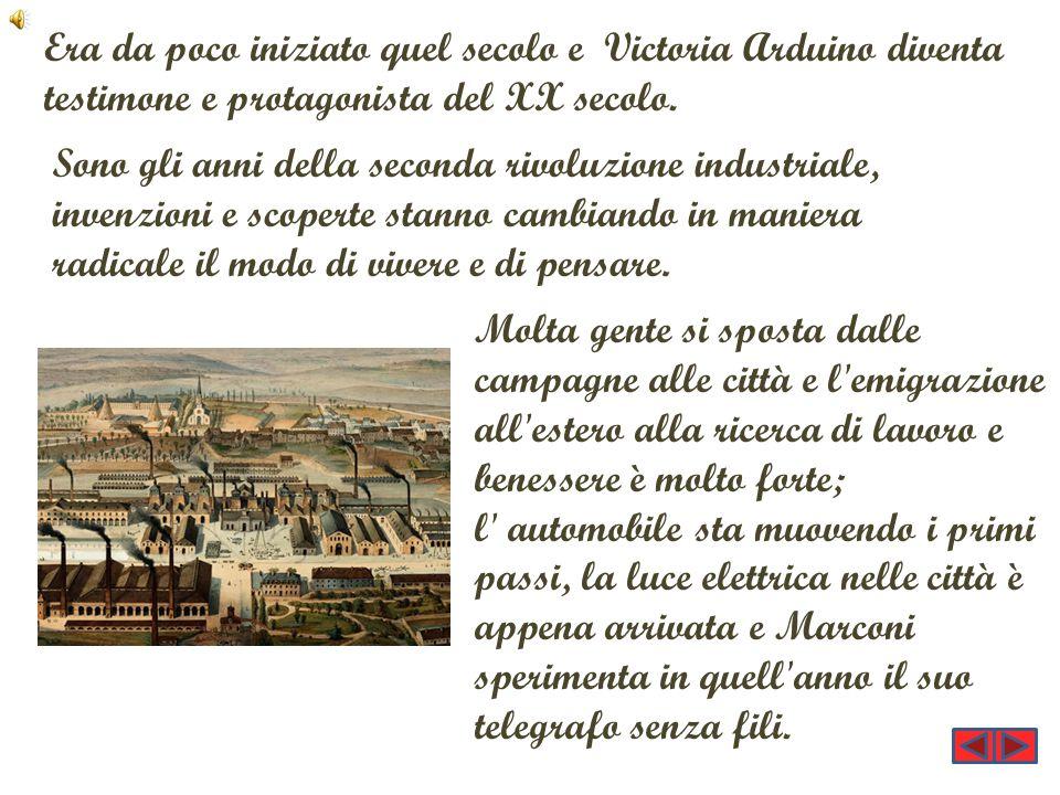 Era da poco iniziato quel secolo e Victoria Arduino diventa testimone e protagonista del XX secolo. Sono gli anni della seconda rivoluzione industrial