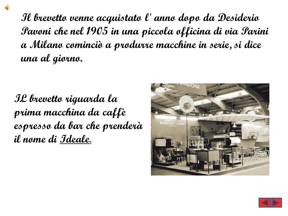 Il brevetto venne acquistato l' anno dopo da Desiderio Pavoni che nel 1905 in una piccola officina di via Parini a Milano cominciò a produrre macchine