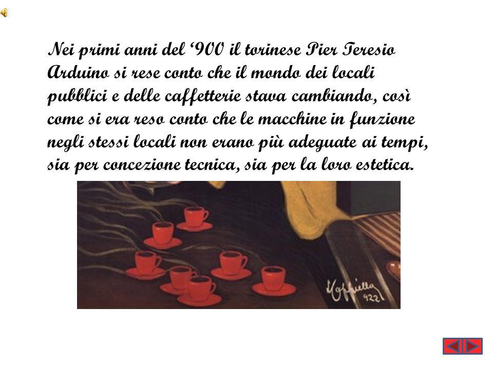 Nei primi anni del '900 il torinese Pier Teresio Arduino si rese conto che il mondo dei locali pubblici e delle caffetterie stava cambiando, così come