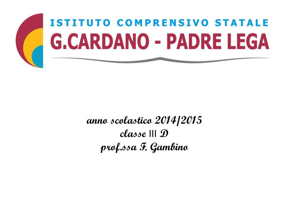 anno scolastico 2014/2015 classe III D prof.ssa F. Gambino