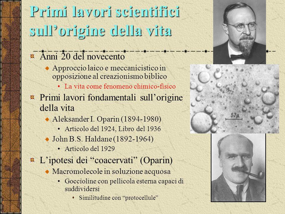 Primi lavori scientifici sull'origine della vita Anni 20 del novecento Approccio laico e meccanicistico in opposizione al creazionismo biblico La vita